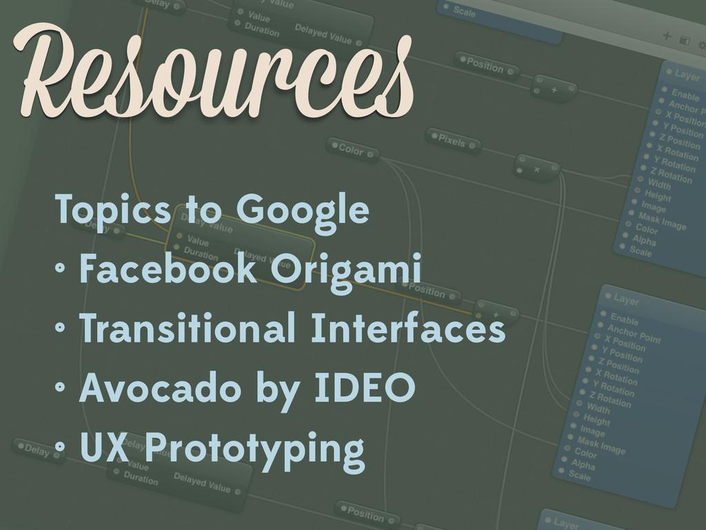 Resources Topics to Google • Facebook Origami •...