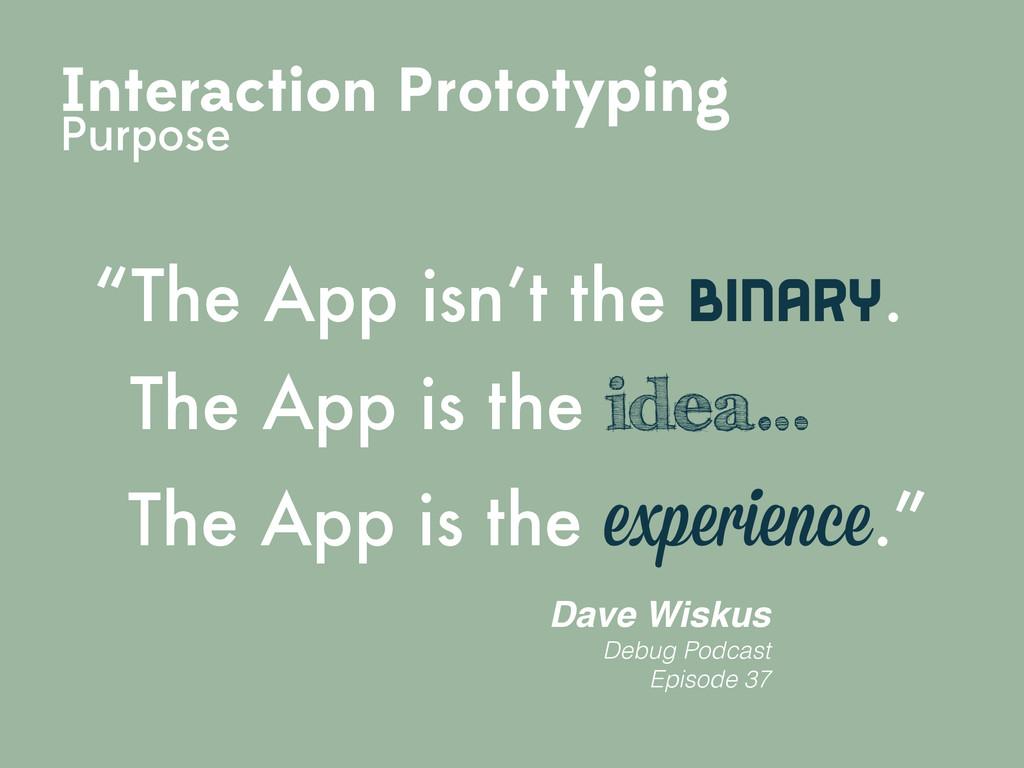 "Interaction Prototyping Purpose ""The App isn't ..."