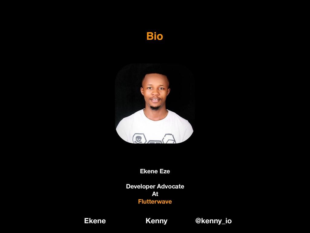 Bio Ekene Eze Developer Advocate At Flutterwave...