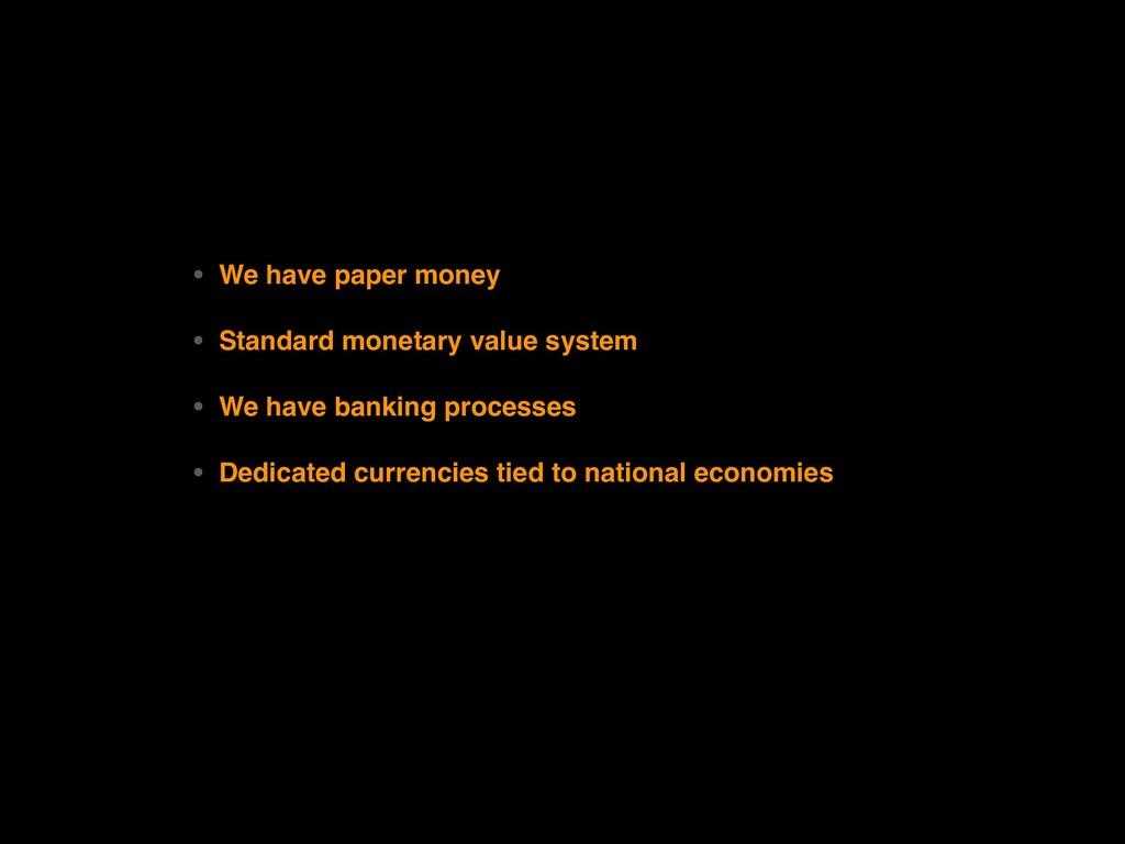 • We have paper money • Standard monetary valu...