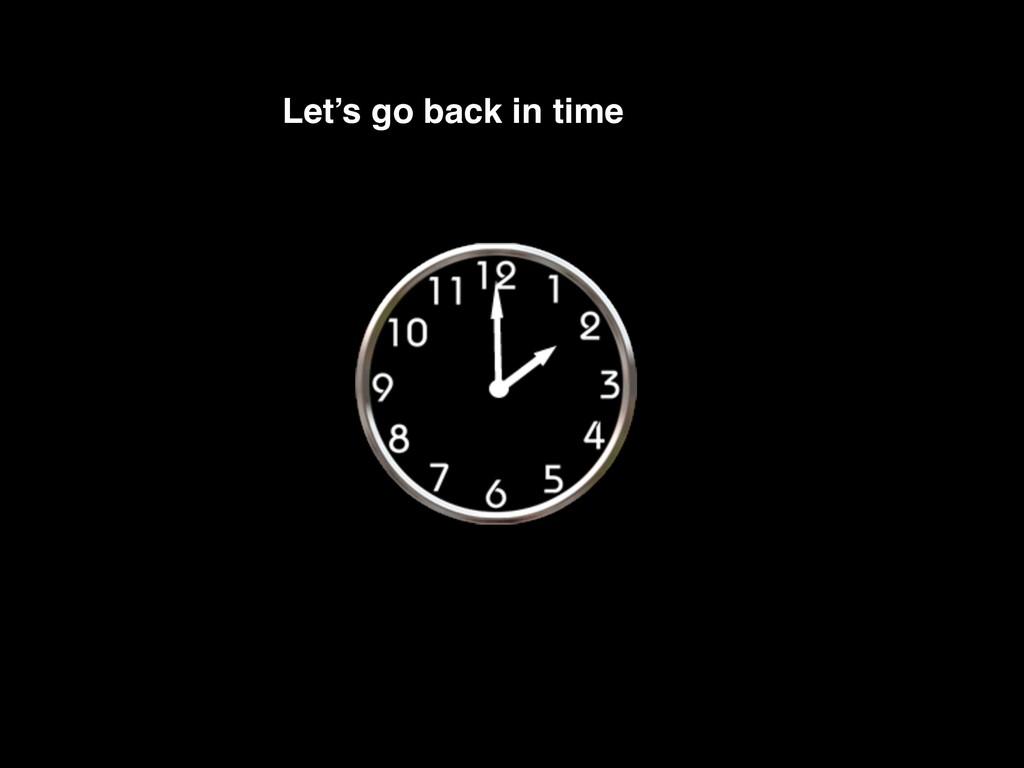 Let's go back in time