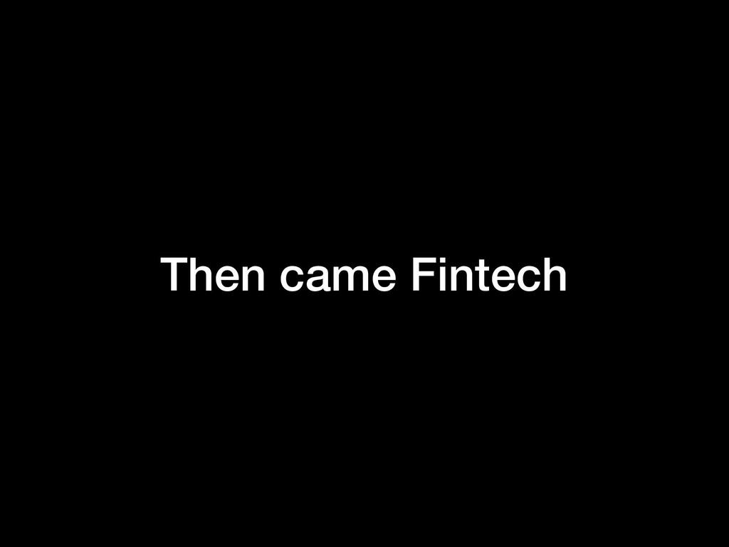Then came Fintech
