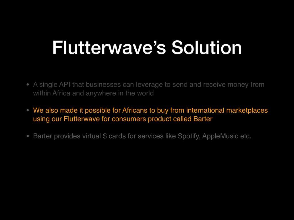 Flutterwave's Solution • A single API that busi...
