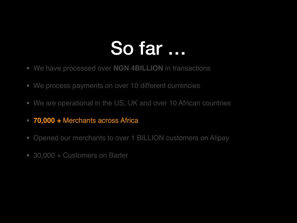 So far … • We have processed over NGN 4BILLION ...