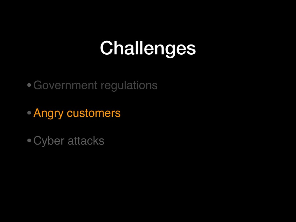 Challenges •Government regulations •Angry custo...