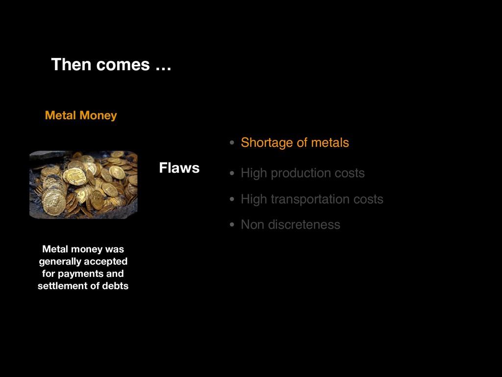 Metal Money Flaws • Shortage of metals • High p...