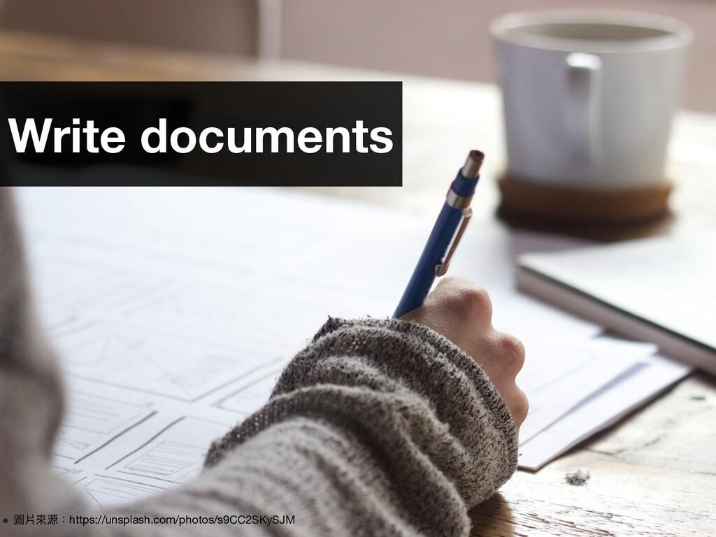 43 Write documents ※ 圖片來來源:https://unsplash.com...