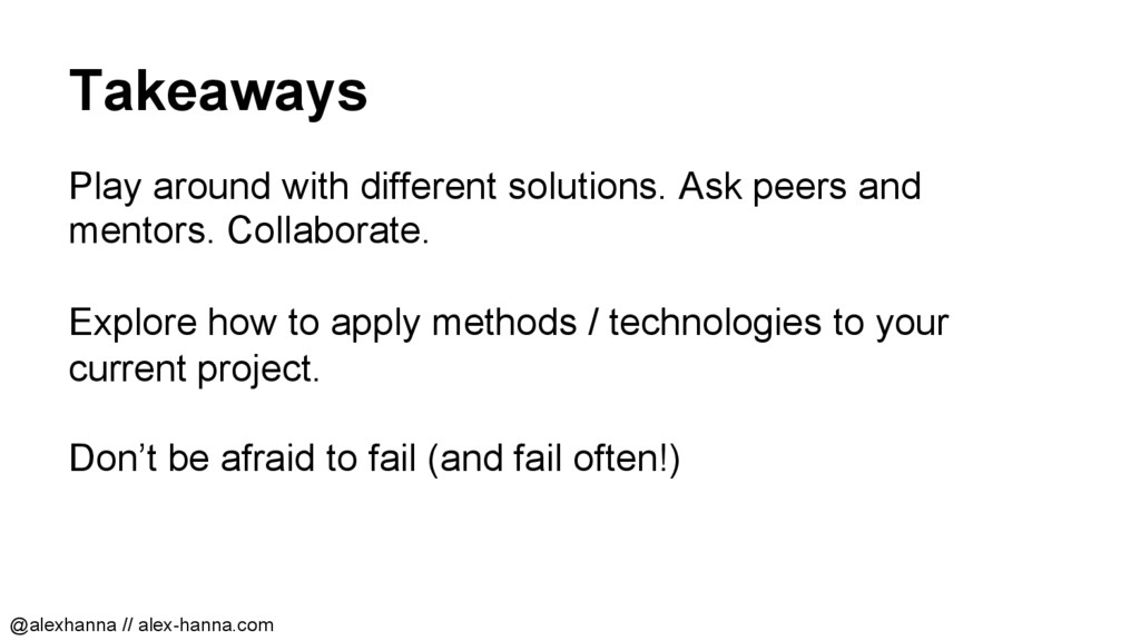 Takeaways Play around with different solutions....