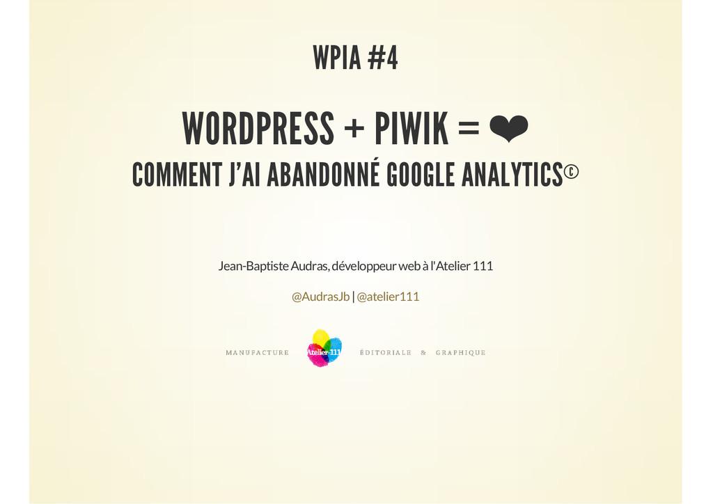 WPIA #4 WORDPRESS + PIWIK = ❤ COMMENT J'AI ABAN...