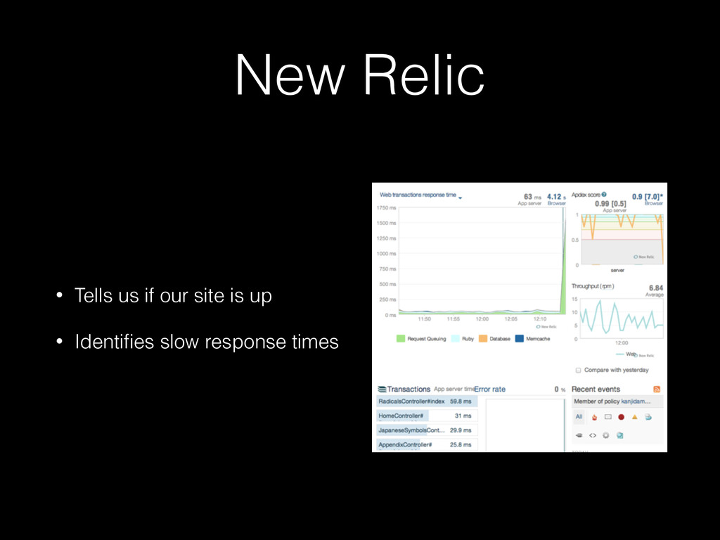 New Relic • Tells us if our site is up • Identi...