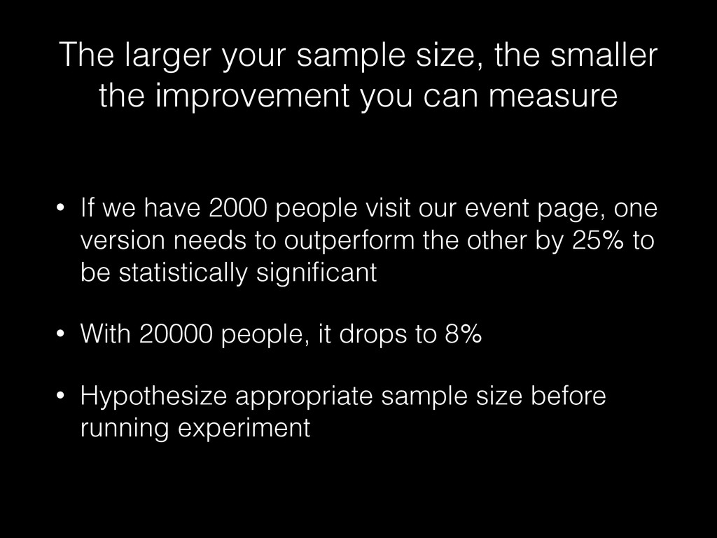 The larger your sample size, the smaller the im...