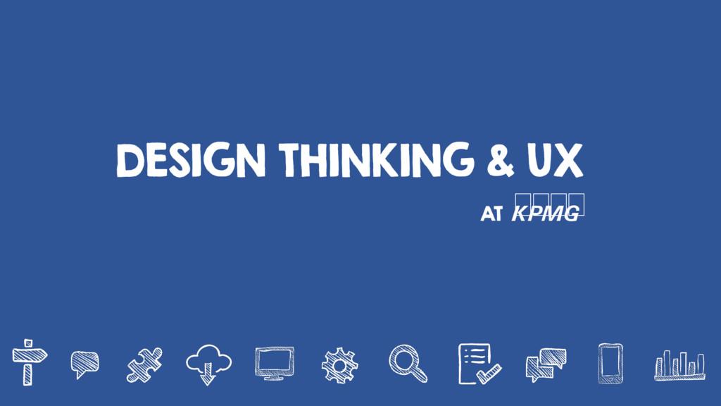DESIGN THINKING & UX AT kpmg