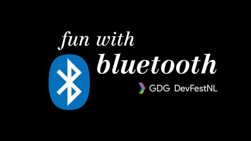 fun with bluetooth GDG DevFestNL