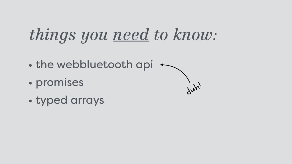 things you need to know: • the webbluetooth api...