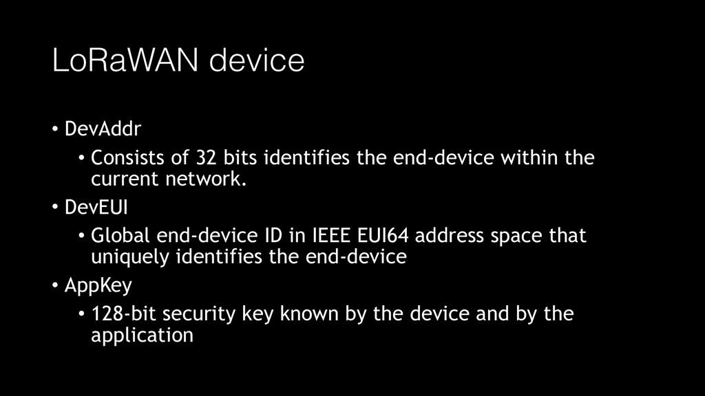 LoRaWAN device • DevAddr • Consists of 32 bits ...