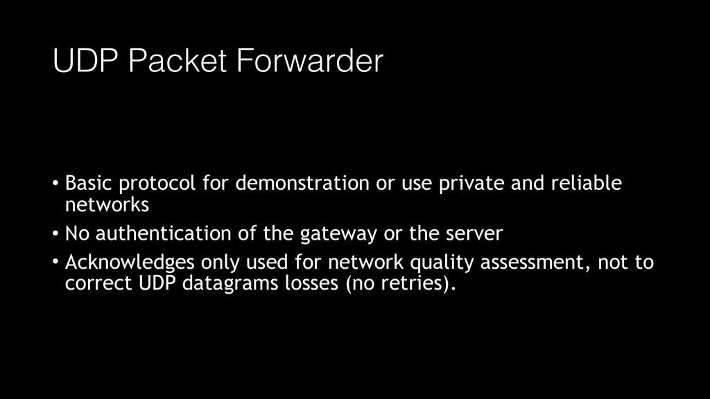 UDP Packet Forwarder • Basic protocol for demon...
