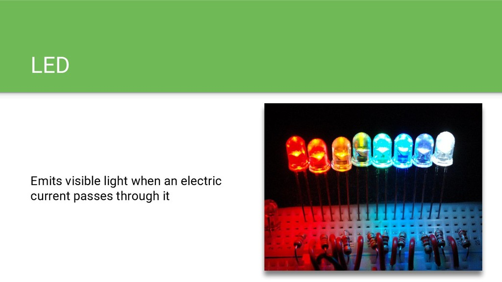 LED Emits visible light when an electric curren...