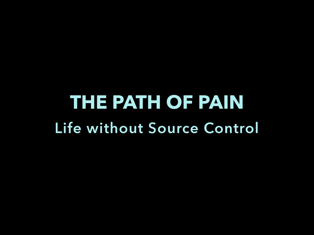 THE PATH OF PAIN Life without Source Control