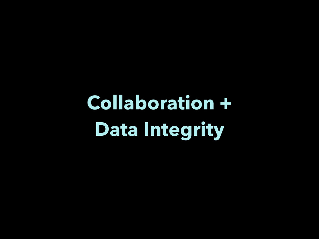 Collaboration + Data Integrity