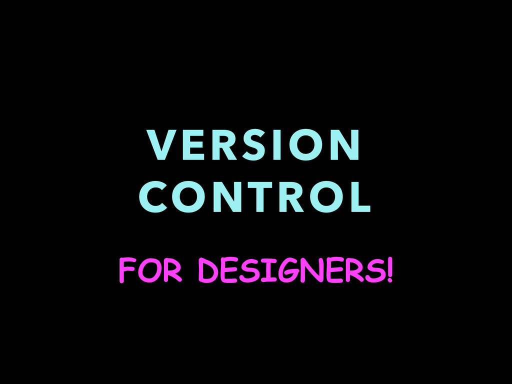 VERSION CONTROL FOR DESIGNERS!