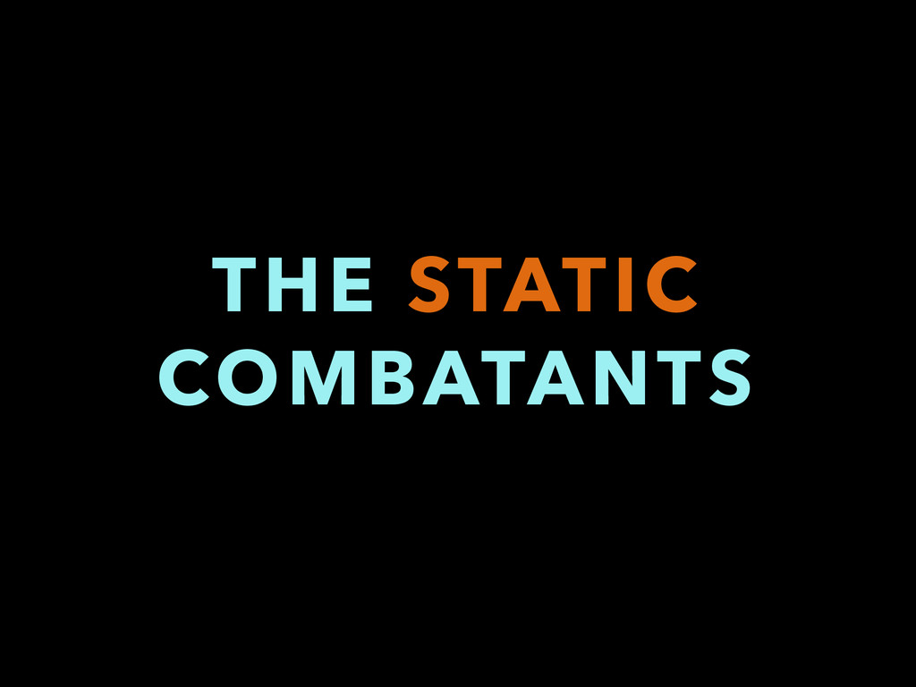 THE STATIC COMBATANTS