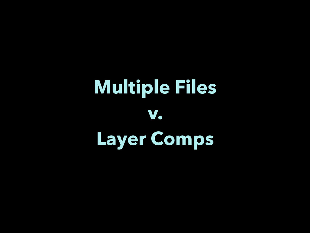 Multiple Files v. Layer Comps