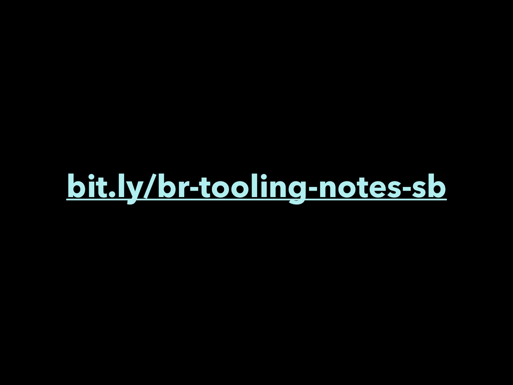 bit.ly/br-tooling-notes-sb