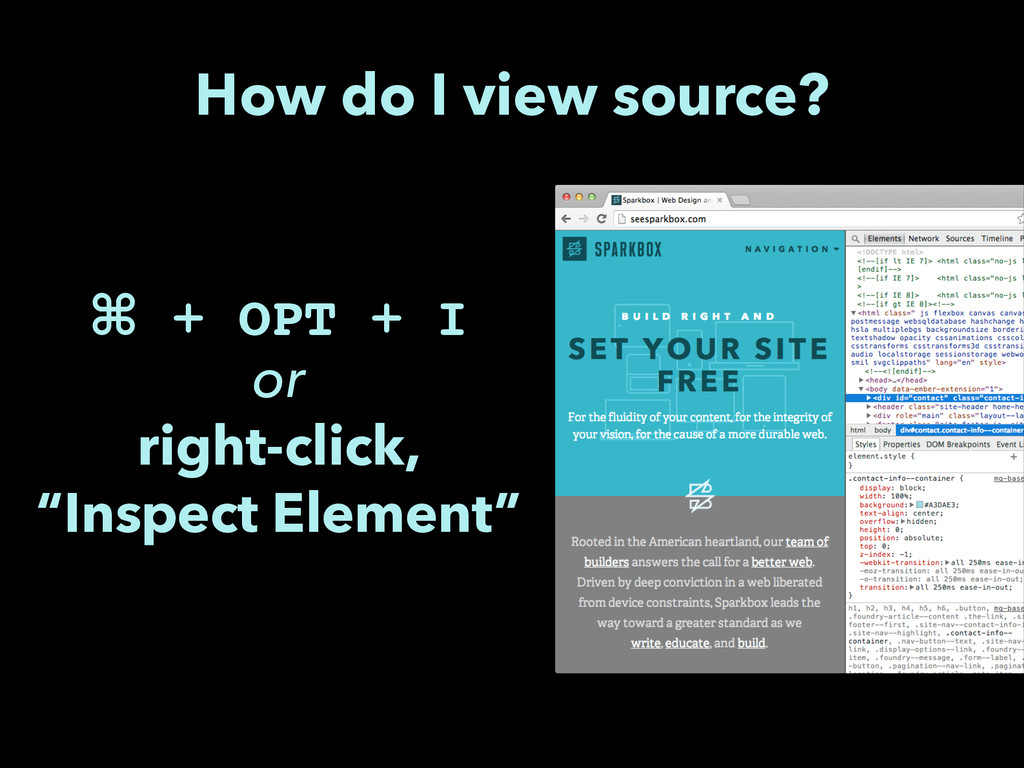 "⌘ + OPT + I! or right-click, ""Inspect Element"" ..."