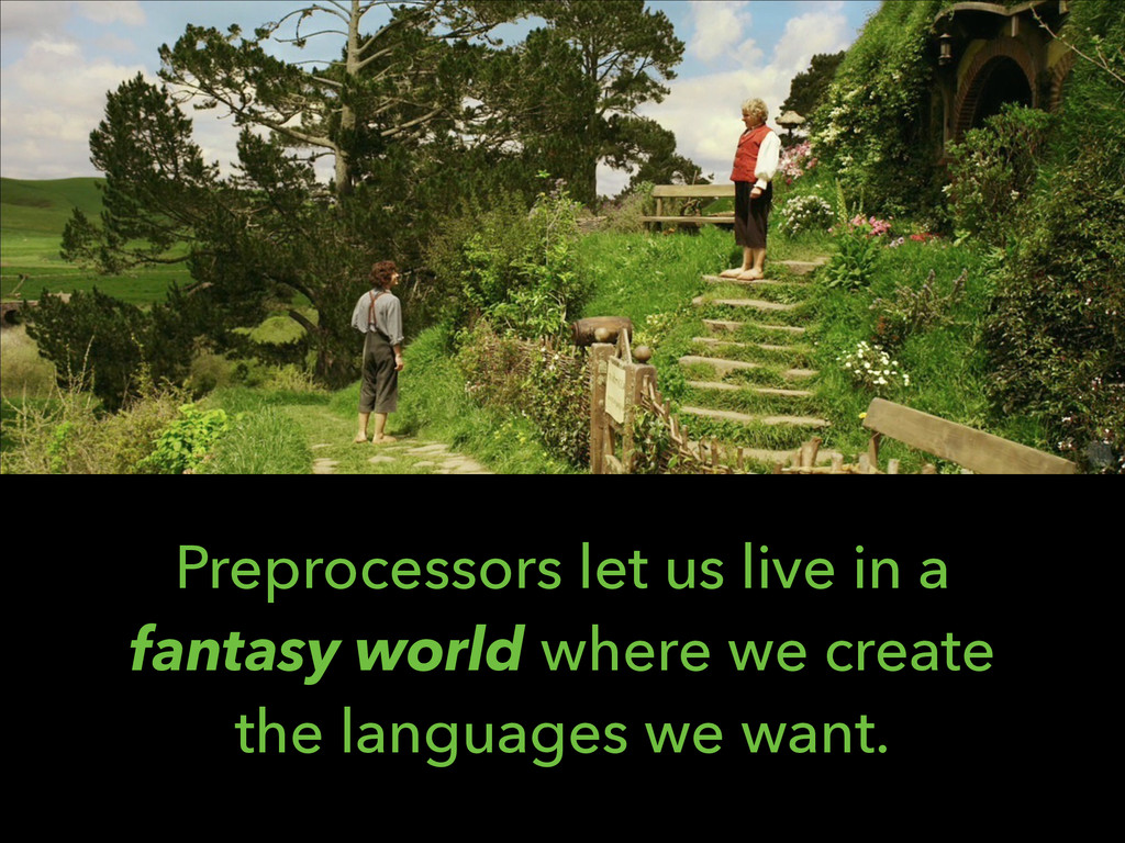 Preprocessors let us live in a fantasy world wh...
