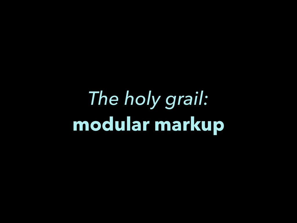 The holy grail: modular markup