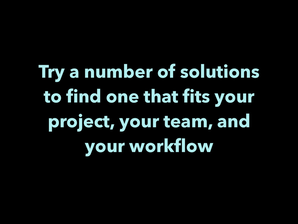 Try a number of solutions to find one that fits y...