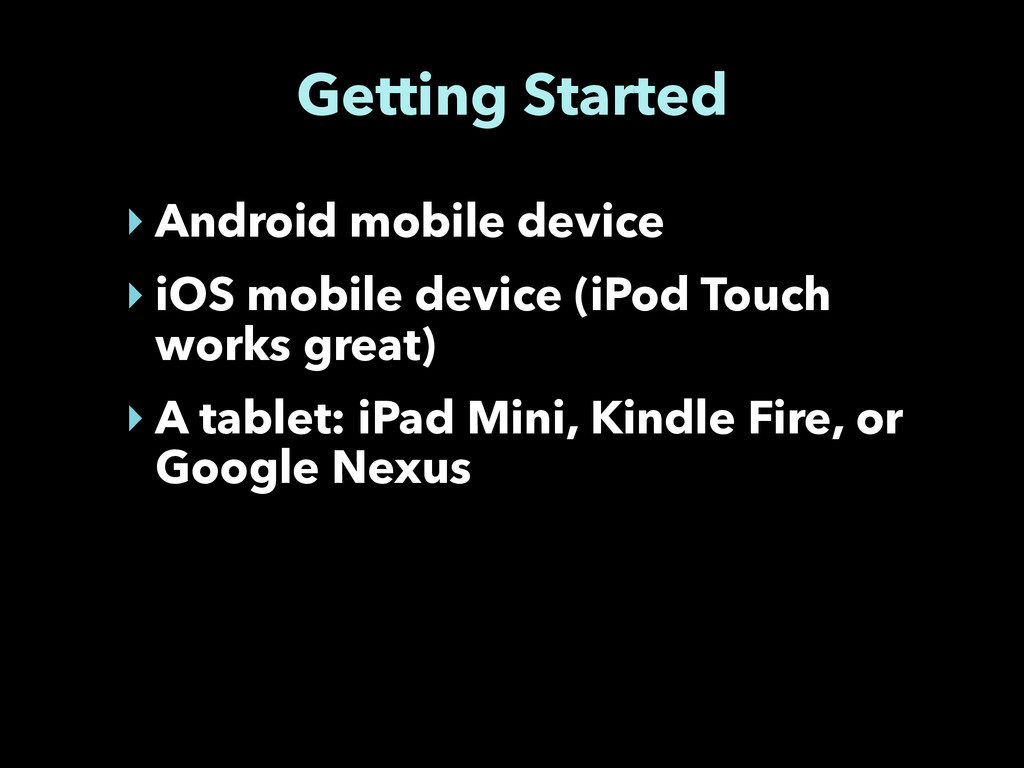 Getting Started ‣ Android mobile device ‣ iOS m...