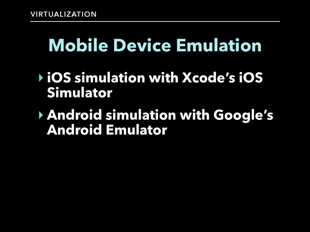 VIRTUALIZATION Mobile Device Emulation ‣ iOS si...