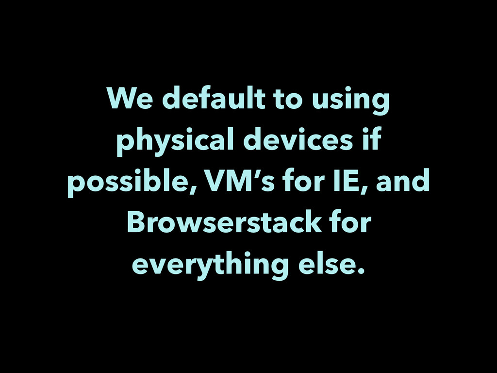 We default to using physical devices if possibl...