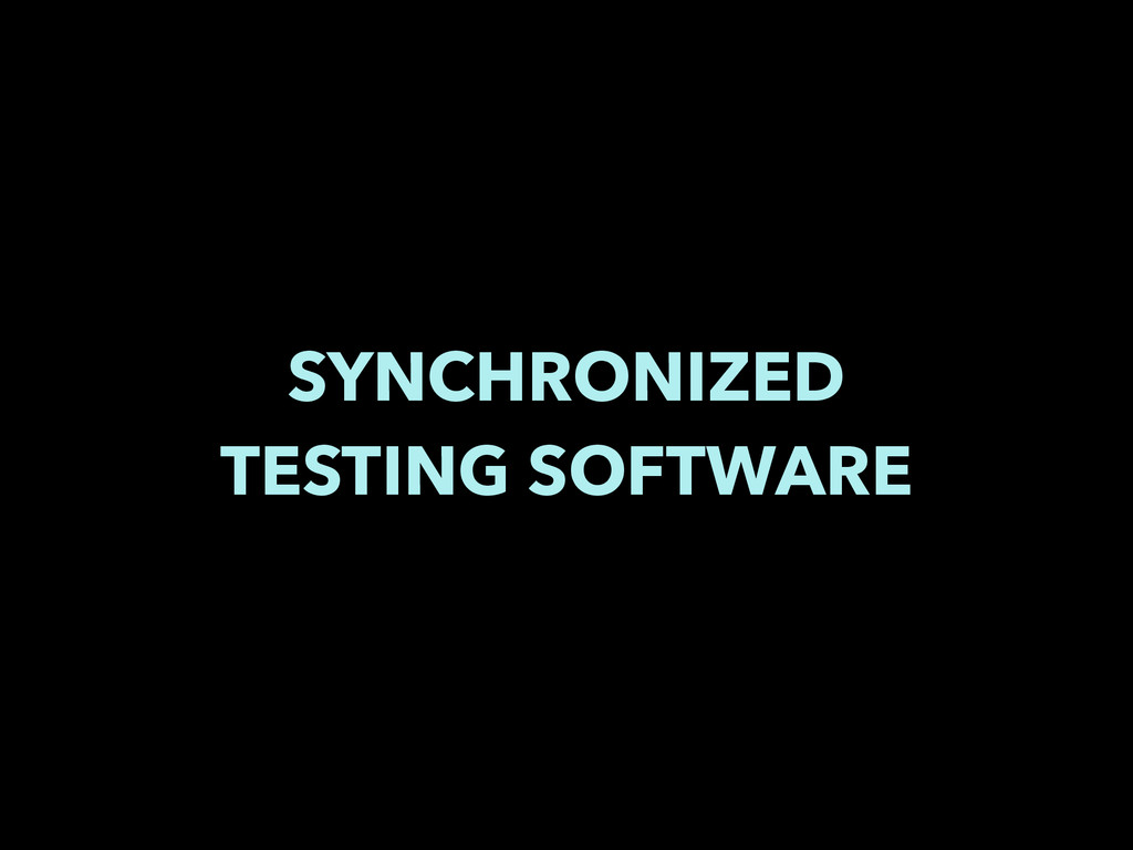 SYNCHRONIZED TESTING SOFTWARE