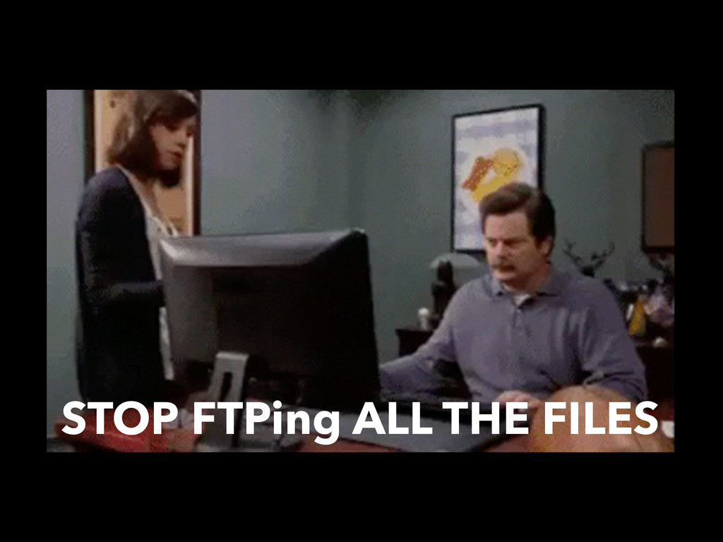 STOP FTPing ALL THE FILES