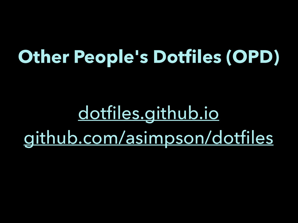 Other People's Dotfiles (OPD) dotfiles.github.io ...