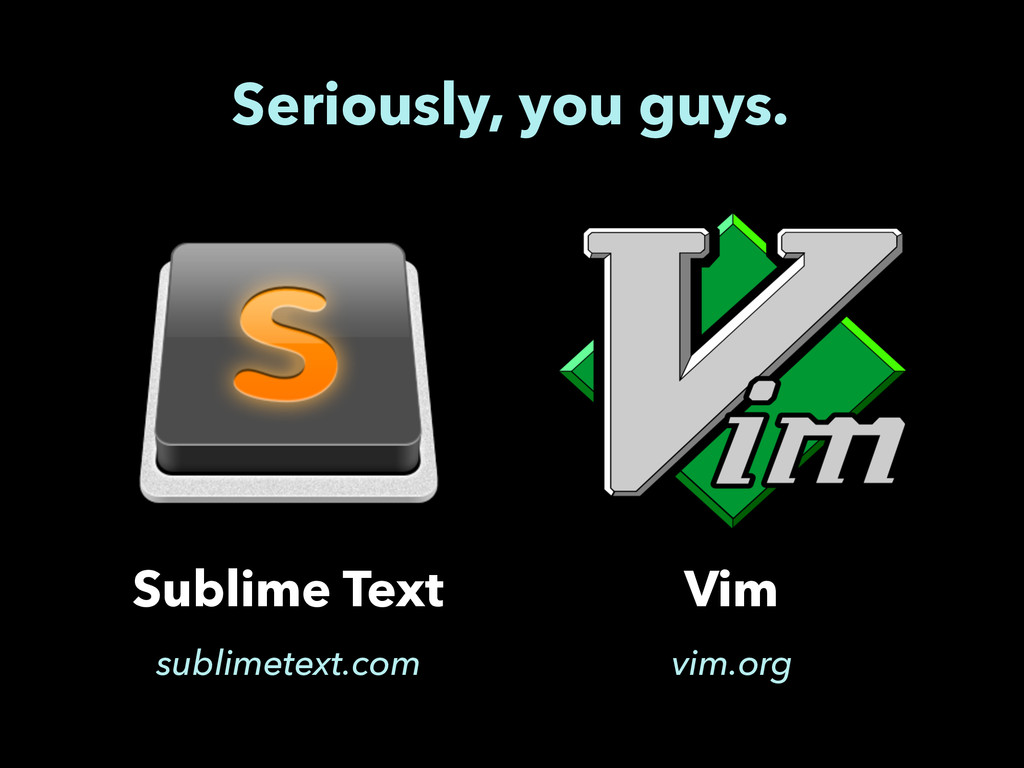 Seriously, you guys. Vim Sublime Text sublimete...