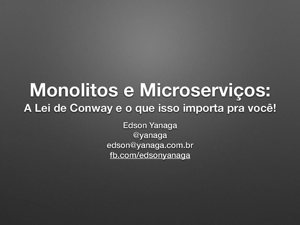 Monolitos e Microserviços: A Lei de Conway e o ...