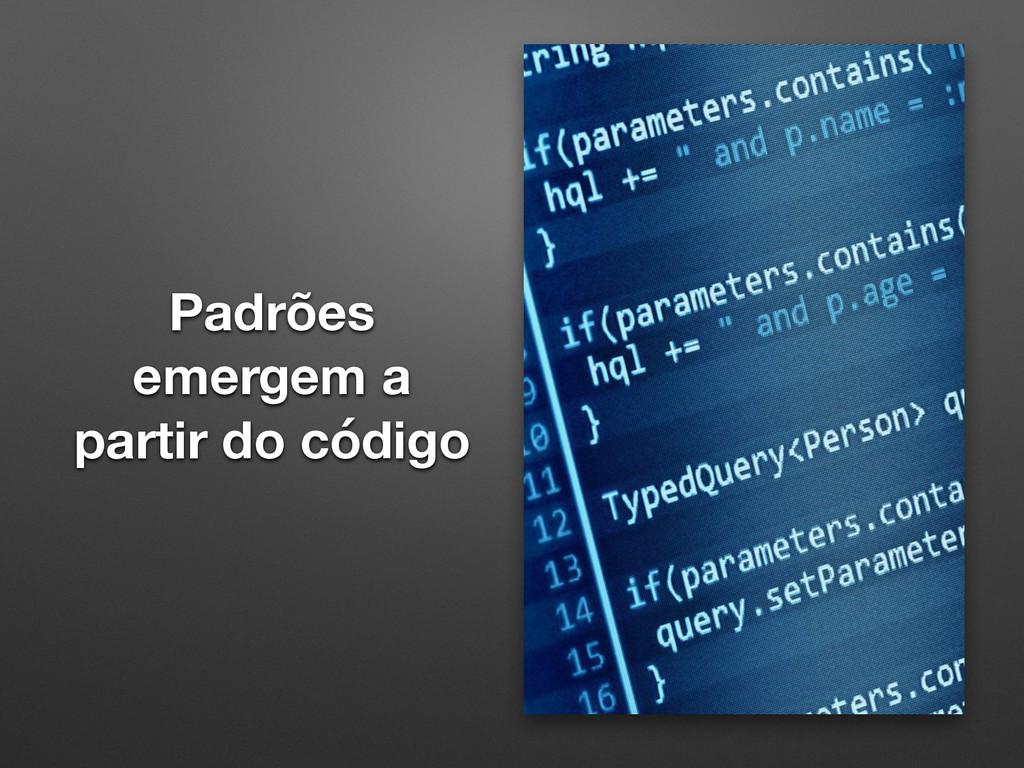 Padrões emergem a partir do código