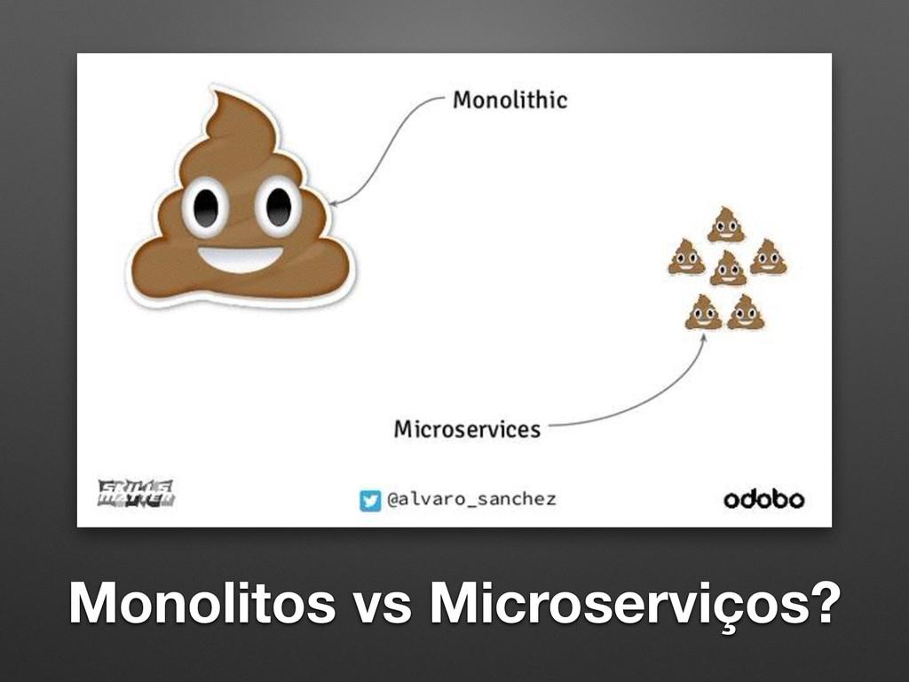 Monolitos vs Microserviços?