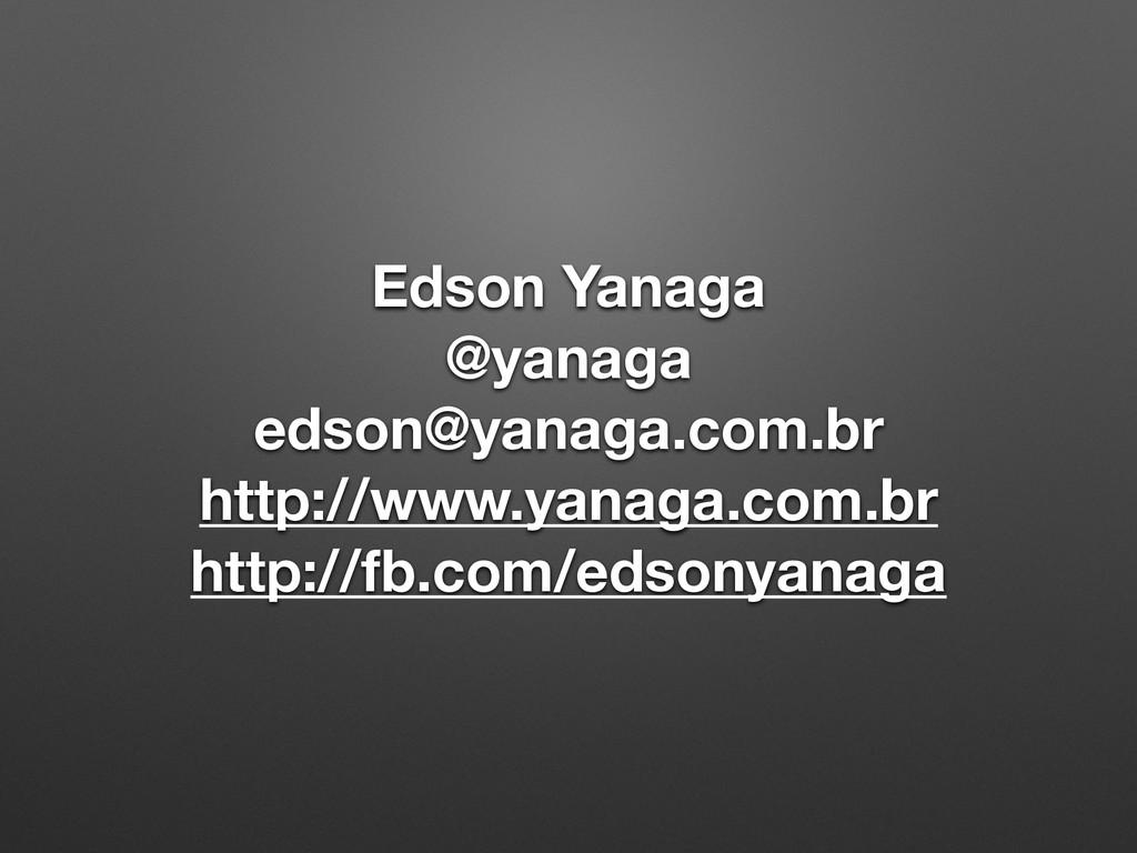 Edson Yanaga @yanaga edson@yanaga.com.br http:/...