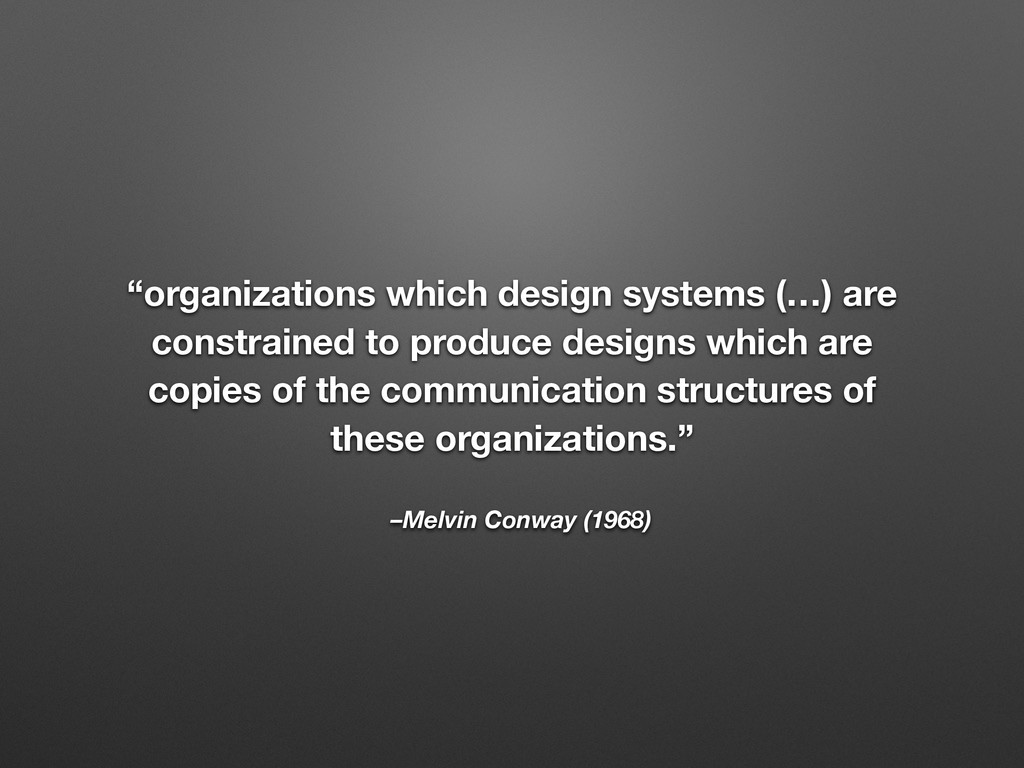 """–Melvin Conway (1968) """"organizations which desi..."""