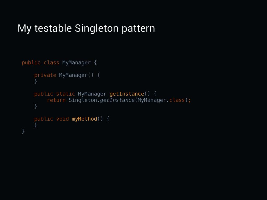 My testable Singleton pattern public class MyMa...