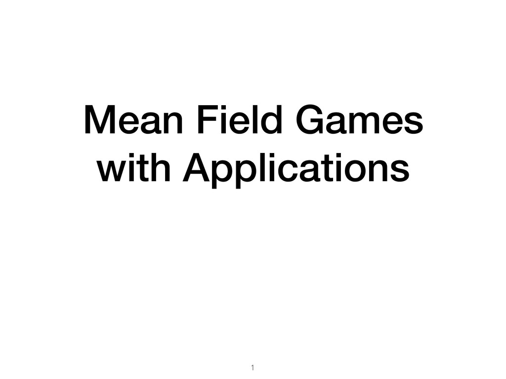 Mean Field Games with Applications 1
