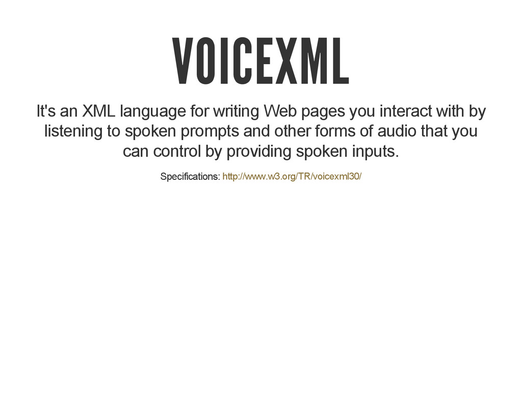 VOICEXML It's an XML language for writing Web p...