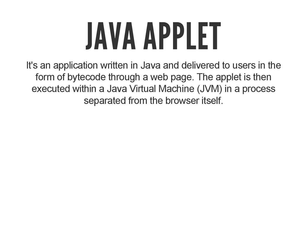 JAVA APPLET It's an application written in Java...