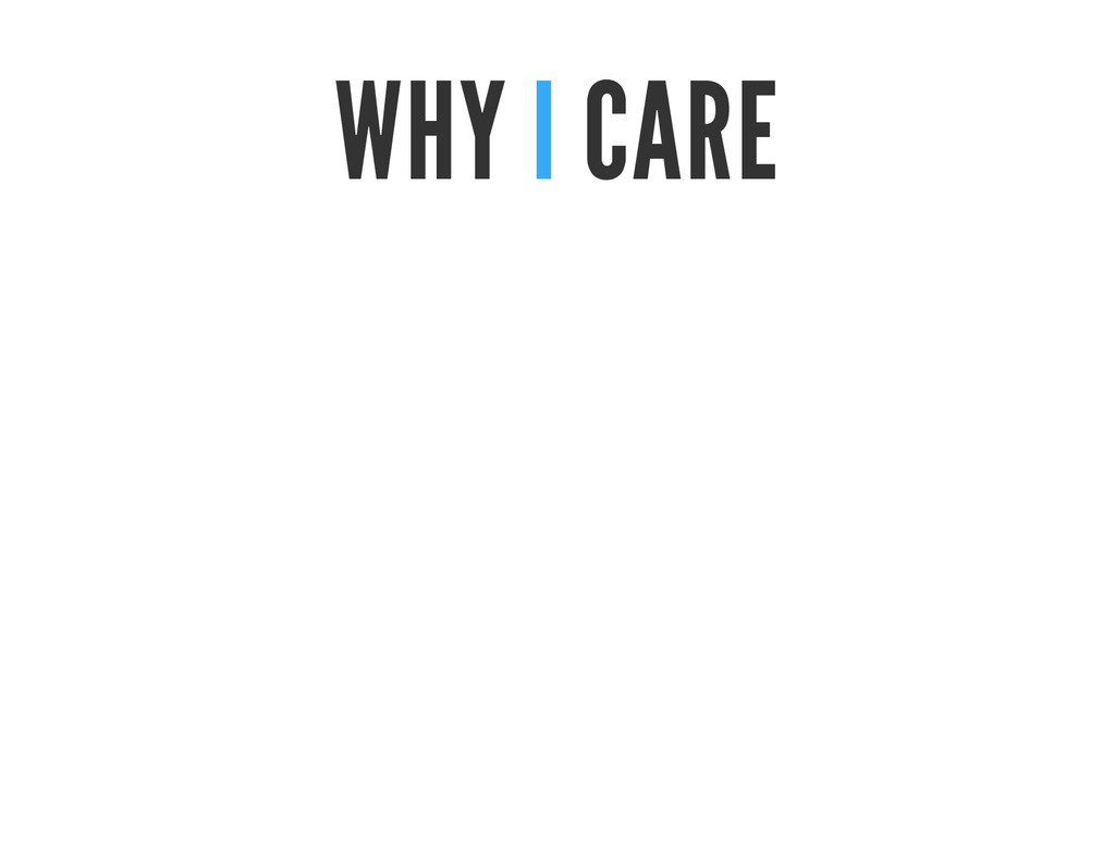 WHY I CARE