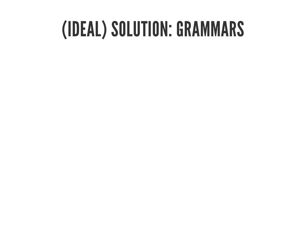 (IDEAL) SOLUTION: GRAMMARS