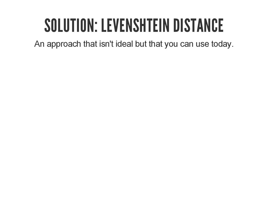 SOLUTION: LEVENSHTEIN DISTANCE An approach that...